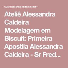 Ateliê Alessandra Caldeira Modelagem em Biscuit: Primeira Apostila Alessandra Caldeira - Sr Fredericksen