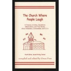 The Church Where People Laugh: A Treasury of Jokes, Quotations, Observations, and True Stories About Unitarians, Universalists, and Unitarian Universalists (UUs, UU Joke Book) $8.95