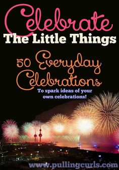 Celebrating the small things is so important to help you realize you're progressing.  Big or small, NOTICE that life is GOOD!