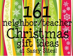 Christmas Neighbor/Teacher Gifts Ideas!! 161 of them!!