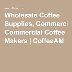 Wholesale Coffee Supplies, Commercial Coffee Makers | CoffeeAM
