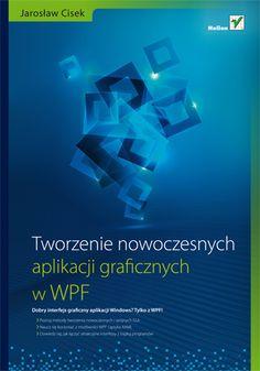 Tworzenie nowoczesnych aplikacji graficznych w WPF - Jarosław Cisek