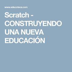 Scratch - CONSTRUYENDO UNA NUEVA EDUCACIÓN