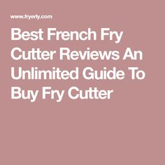 Best French Fry Cutter Reviews An Unlimited Guide To Buy Fry Cutter