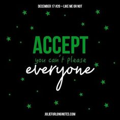 A collection of inspirational and happy posts about positive habits to motivate you to keep things simple, while maintaining a positive outlook. #LifeExperience #acceptance #acceptyourself #cantpleaseeveryone #christmas #december #juliefurlongnotes #juliefurlong #notes #blogger #blogpost #motivationalquotes #quotes #inspo