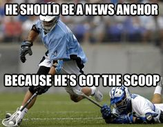 This terrible joke: | 28 Things You'll Only Understand If You Play Lacrosse