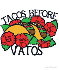 Tacos before Vatos Art Print by BubbSnugg - X-Small Mexican Quotes, Mexican Art, Mexican Stuff, Taco Tattoos, Taco Love, Taco Humor, Mexico Wallpaper, Super Funny Pictures, Mexican American