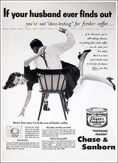 Very Inappropriate Vintage Ads - Spousal Abuse... a fun way to sell coffee! Oh my gosh.
