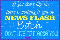 lol nope i deff dont live to please ANYONE except myself. Photos For Facebook, Offensive Humor, Don't Like Me, Attitude Quotes, Wise Words, Wisdom, Lol, Sayings, Random Quotes