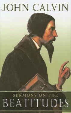 Sermons on the Beatitudes by John Calvin,http://www.amazon.com/dp/0851519342/ref=cm_sw_r_pi_dp_kILIsb16SVX5ZC8V