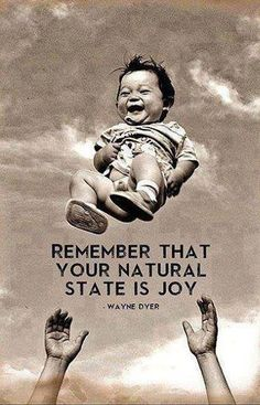 Remember that your natural state is joy