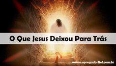 O Que Jesus Deixou Para Trás