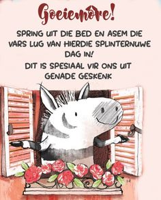 Good Morning Good Night, Good Morning Wishes, Good Morning Quotes, Lekker Dag, Qoutes, Funny Quotes, Goeie Nag, Goeie More, Afrikaans Quotes