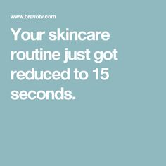 Your skincare routine just got reduced to 15 seconds.