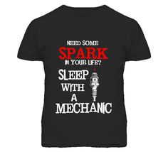 Sleep with a Mechanic T Shirt This funny slogan Sleep with a Mechanic T Shirt is perfect to spark a laugh. Get it, spark in your life? Makes a really great gift to all the mechanic's on your list espe