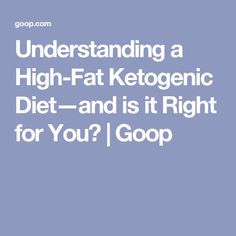 Understanding a High-Fat Ketogenic Diet—and is it Right for You? | Goop