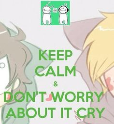 "[Fanart] Youtubers PewDiePie & Cryaotic (Cry): Keep Calm & ""Don't Worry About it Cry!"""