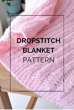 The dropstitch blanket is an easy baby blanket knitting pattern -- perfect for showers or special, one-of-a-kind gifts!