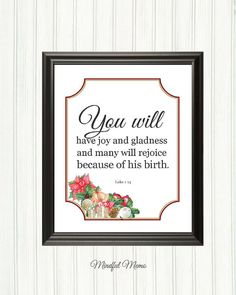 You will have joy and gladness and many will rejoice because of his birth. Luke 1:14