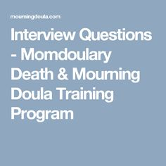 Interview Questions - Momdoulary Death & Mourning Doula Training Program