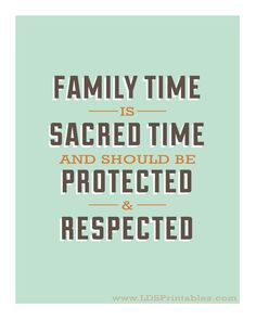 Family Time is Sacred Time. This is so true. We all need to spend more quality time with our families. Free printable. 2 versions- vertical and horizontal. This quote is by Boyd K. Packer and is from the April 2012 General Conference of The Church of Jesus Christ of Latter-day Saints. #ldsprintables
