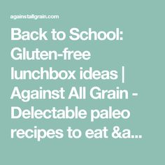 Back to School: Gluten-free lunchbox ideas | Against All Grain - Delectable paleo recipes to eat & feel great