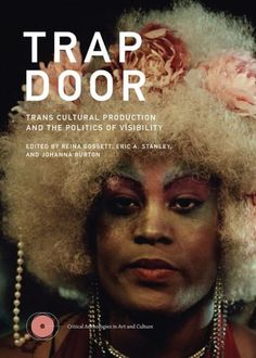 Free eBook Trap Door: Trans Cultural Production and the Politics of Visibility (Critical Anthologies in Art and Culture) Author Reina Gossett, Eric A. Stanley , et al. Chen, Heather Love, Trans Art, Trap Door, Digital Archives, New Museum, Transgender People, Free Reading, Popular Culture