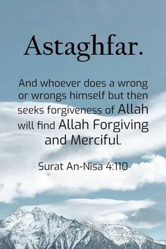 Astaghfar  And whoever does a wrong or wrongs himself but then seeks forgiveness of Allah will find Allah Forgiving and Merciful.  Surat An-Nisa 4:110 Beautiful Quran Verses, Beautiful Quotes About Allah, Beautiful Islamic Quotes, Hadith Quotes, Allah Quotes, Words Quotes, Qoutes, Wisdom Quotes, Life Quotes