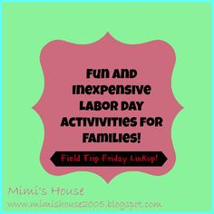 Mimi's House: Fun and Inexpensive Labor Day Activities for Families (And Field Trip Friday Linkup)!