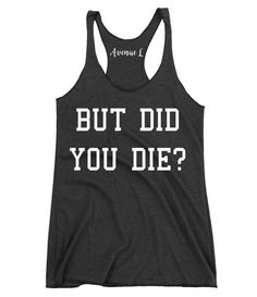 463b144098813 But Did You Die Racerback Tank Graphic Tee - Graphic Tees for Women -  Vintage Style
