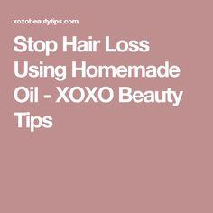 Stop Hair Loss Using Homemade Oil - XOXO Beauty Tips