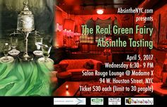 AbsintheNYC [The Real Green Fairy Absinthe Tasting] April 5, Wednesday 6:30-9pm at MadameX Salon Rouge Lounge 94 W. Houston Street, NYC.  Cost $30/ppl (limited to 30 seatings). No ticket sales at door.   Online tickets only at  https://www.paypal.com/cgi-bin/webscr?cmd=_s-xclick&hosted_button_id=J5FGBBFY5CHJL  Join us for an interactive tasting with brief history presentation, discussions and preparations in classic, traditional and modern methods.