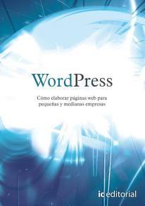 Wordpress. Como elaborar páginas web para la pequeña y mediana empresa.    Autor: Marta González Villarejo  ISBN: 978-84-8364-645-8  IC Editorial