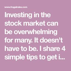 Investing in the stock market can be overwhelming for many. I share 4 simple tips to get in the stock market and grow your wealth. Dividend Stocks, Stock Market Investing, Investment Advice, Financial Peace, Money Matters, First Step, Frugal, Wealth, Finance
