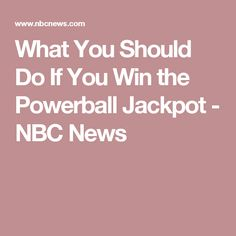 What You Should Do If You Win the Powerball Jackpot - NBC News