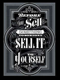 Before you sell something to someone, sell it to yourself first.