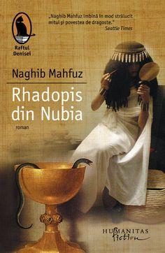 Rhadopis din Nubia - Mahfuz Naghib -  - Scriitorul egiptean Naghib Mahfuz a primit Premiul Nobel pentru literatura in 1988. Cartile sale sunt traduse in peste p Carti Online, Reading Lists, Seattle, Places To Visit, Books, Movies, Movie Posters, Libros, Literatura