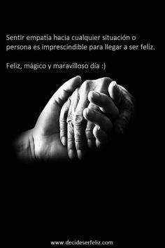 Sentir empatía hacia cualquier situación o persona es imprescindible para llegar a ser feliz.  Feliz, mágico y maravilloso día :) Www.decideserfeliz.com