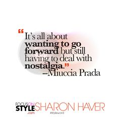 """""""It's all about wanting to go forward but still having to deal with nostalgia."""" -- Miuccia Prada  For more daily stylist tips + style inspiration, visit: https://focusonstyle.com/styleword/ #fashionquote #styleword"""