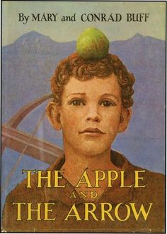 The Apple and the Arrow by Mary & Conrad Buff, Newbery Honor, the story of William Tell, illustrated.