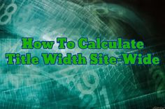 Site-Wide Title Width Calculator For SEO (Google Pixel SERPs)