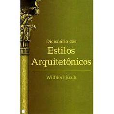 Dicionário dos Estilos Arquitetônicos - Wilfried Koch - 4ª Edição