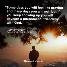 Some days you will feel like praying and many days you will not, but if you keep showing up you will develop a phenomenal friendship with God. Catholic Quotes, Catholic Prayers, Faith In Love, Love The Lord, Prayer Quotes, Faith Quotes, Life Quotes, Dynamic Catholic, Spiritual Inspiration