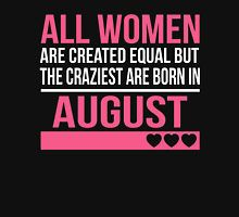 All Women Are Created Equal But The Craziest Are Born In August.