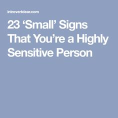 23 'Small' Signs That You're a Highly Sensitive Person