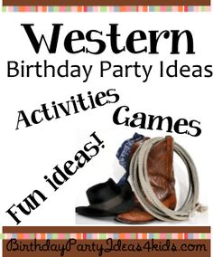 Western theme birthday party ideas for kids, tweens and teens ages 1, 2, 3, 4, 5, 6, 7, 8, 9, 10, 11, 12, 13, 14, 15, 16 years old.   Fun ideas, party games, birthday activities, party food, favors and more.  http://birthdaypartyideas4kids.com/western-theme.htm