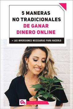5 Maneras No Tradicionales de Ganar Dinero Online + Las Inversiones Necesarias para Hacerlo — Gabriela H