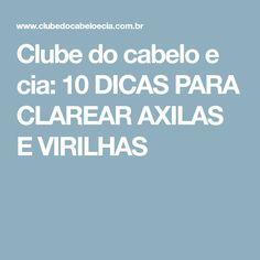 Clube do cabelo e cia: 10 DICAS PARA CLAREAR AXILAS E VIRILHAS