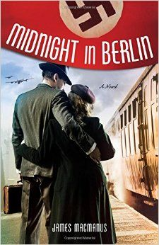 Midnight in Berlin: A Novel: James MacManus: 9781250079404: Amazon.com: Books 4-19-16