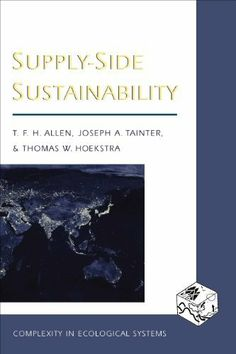 Supply-Side Sustainability (Complexity in Ecological Systems) by Timothy F. H. Allen. - {You can view this eBook online now!}